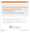 The Business Case for Automating Payments Processing and Cash Application