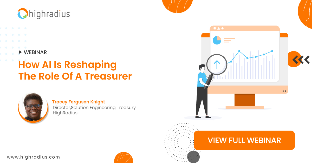 Click for full HighRadius webinar on how AI is reshaping the role of a treasurer.